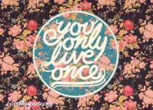 """""""Bạn chỉ sống một lần"""""""