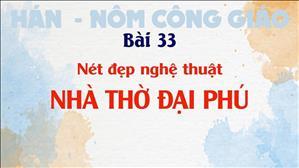 Bài 33: Nét đẹp nghệ thuật Nhà thờ Đại Phú