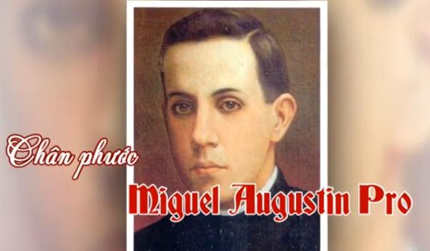 Chân phước Miguel Augustin Pro (23/11)